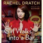 Girl Walks into a Bar . . . Comedy Calamities, Dating Disasters, and a Midlife Miracle, Rachel Dratch
