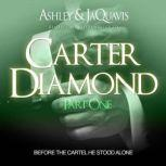 Carter Diamond Before the Cartel He Stood Alone, Ashley & JaQuavis