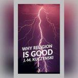 Why Religion is Good, J.-M. Kuczynski