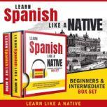 Learn Spanish Like a Native – Beginners & Intermediate Box Set, Learn Like A Native