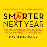 Smarter Next Year The Revolutionary Science for a Smarter, Happier You