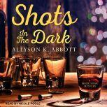 Shots in the Dark, Allyson K. Abbott