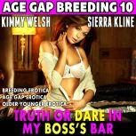 Truth or Dare In My Boss's Bar : Age Gap Breeding 10 (Breeding Erotica Age Gap Erotica Older Younger Erotica), Kimmy Welsh