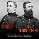David Farragut and David Dixon Porter: The Lives and Careers of the Adoptive Brothers Who Became the U.S. Navy's First Admirals, Charles River Editors