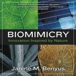 Biomimicry Innovation Inspired by Nature, Janine M. Benyus