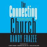 The Connecting Church Beyond Small Groups to Authentic Community, Randy Frazee