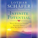 Infinite Potential What Quantum Physics Reveals About How We Should Live, Lothar Schafer