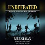 Undefeated America's Heroic Fight for Bataan and Corregidor, Bill Sloan