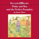 Pinky and Rex and the Perfect Pumpkin, James Howe