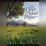 With Christ in the School of Prayer, Andrew Murray