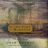 In the Wake of Madness The Murderous Voyage of the Whaleship Sharon, Joan Druett