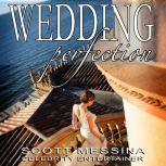 WEDDING PERFECTION The Art of Creating the Perfect Wedding, Scott Messina