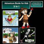 Adventure Books for Kids Ridiculously-Good Stories for the Kids, Jeff Child