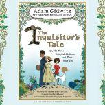 The Inquisitor's Tale Or, The Three Magical Children and Their Holy Dog, Adam Gidwitz