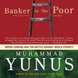 Banker to the Poor MicroLending and the Battle against World Poverty, Muhammad Yunus