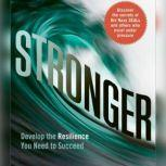 Stronger Develop the Resilience You Need to Succeed, George S. Everly