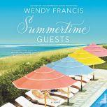 Summertime Guests A Novel, Wendy Francis