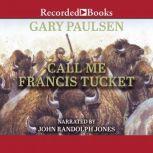 Call Me Francis Tucket, Gary Paulsen