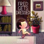 Fred Gets Dressed, Peter Brown