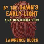 By the Dawns Early Light A Matthew Scudder Story, Lawrence Block