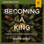 Becoming a King: Audio Bible Studies, Morgan Snyder