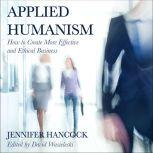 Applied Humanism How to Create More Effective and Ethical Businesses, Jennifer Hancock
