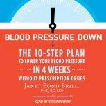 Blood Pressure Down The 10-Step Plan to Lower Your Blood Pressure in 4 Weeks--Without Prescription Drugs, PhD Brill