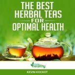 The Best Herbal Teas For Optimal Health Learn how to use the healthiest teas for your health, metabolism, weight loss, concentration, relaxation, sleep, fitness and more!, simply healthy