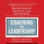 Coaching for Leadership Writings on Leadership from the World's Greatest Coaches, Marshall Goldsmith