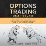 Options Trading Crash Course The Beginner's Guide to Make Money with Options Trading: Best Strategies for Make a Living from Passive Income and Quick Start to Your Financial Freedom, William Rogers