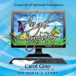 There's an Angel in my Computer A Journey of Spiritual Emergence, Carol Gino