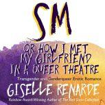 SM, or How I Met My Girlfriend in a Queer Theatre, Giselle Renarde