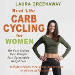 Real-Life Carb Cycling for Women: The Carb Cycling Meal Plan for Fast, Sustainable Weight Loss, Laura Greenaway