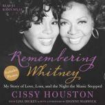 Remembering Whitney My Story of Love, Loss, and the Night the Music Stopped, Cissy Houston
