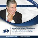 Take Action to Make Things Happen 9 Actions That Will Change Your Life, Kevin L. McCrudden; Zig Ziglar