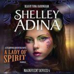 A Lady of Spirit A Steampunk Adventure Novel, Shelley Adina