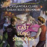 Cast Long Shadows, Cassandra Clare