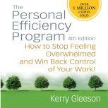 Personal Efficiency Program, 4th Edition How to Stop Feeling Overwhelmed and Win Back Control of Your Work!, Kerry Gleeson