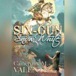 Six-Gun Snow White, Catherynne M. Valente