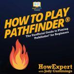 How To Play Pathfinder The Unofficial Guide to Playing Pathfinder for Beginners, HowExpert