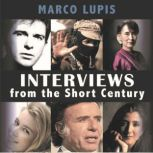 Interviews From The Short Century Close encounters with leading 20th century figures from the worlds of politics, culture and the arts, Marco Lupis