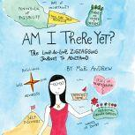 Am I There Yet? The Loop-de-loop, Zigzagging Journey to Adulthood, Mari Andrew