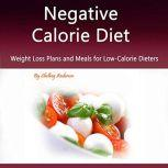 Negative Calorie Diet Weight Loss Plans and Meals for Low-Calorie Dieters, Shelbey Andersen