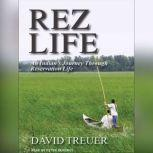 Rez Life An Indian's Journey Through Reservation Life, David Treuer