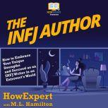 The INFJ Author How to Embrace Your Unique Strengths and Succeed as an INFJ Writer in an Extrovert's World, HowExpert
