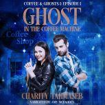 Ghost in the Coffee Machine Episode 1 of Coffee and Ghosts Season 1, Charity Tahmaseb