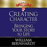Creating Character: Bringing Your Story to Life, William Bernhardt