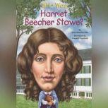 Who Was Harriet Beecher Stowe?, Dana Meachen Rau