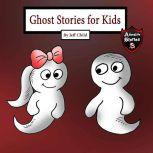 Ghost Stories for Kids A Friendly Ghost in Tears (Adventure Stories for Kids), Jeff Child