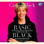Basic Black The Essential Guide for Getting Ahead at Work (and in Life), Cathie Black